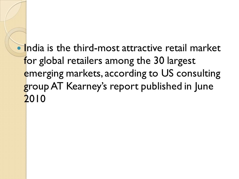 India is the third-most attractive retail market for global retailers among the 30 largest emerging markets, according to US consulting group AT Kearney's report published in June 2010