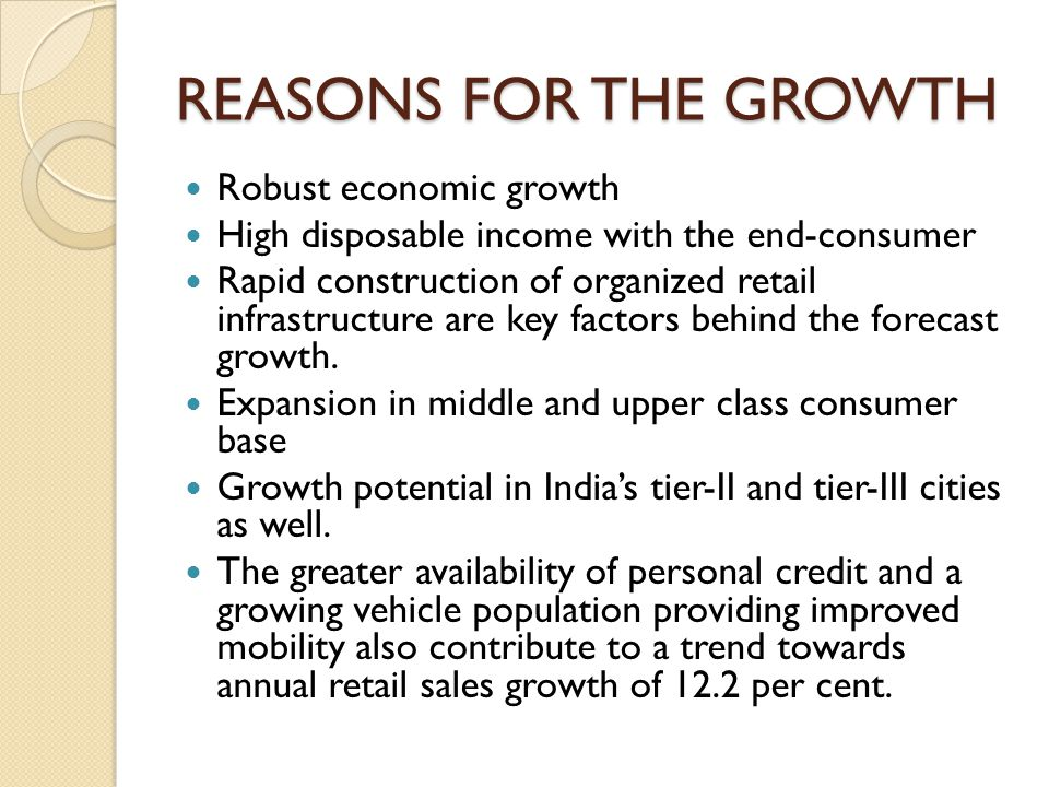REASONS FOR THE GROWTH Robust economic growth