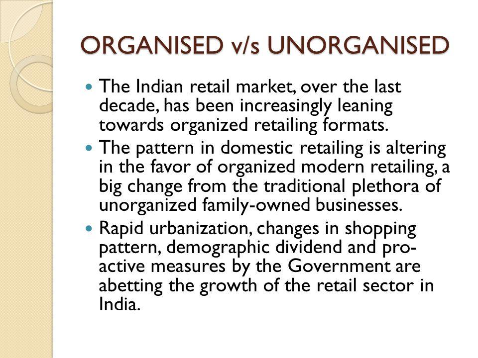 ORGANISED v/s UNORGANISED
