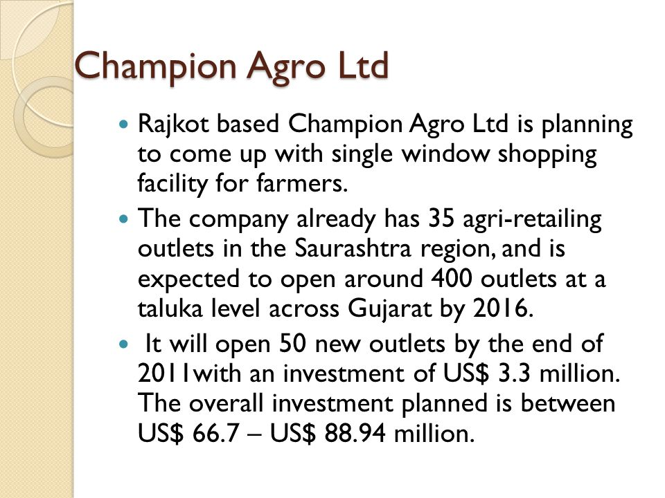 Champion Agro Ltd Rajkot based Champion Agro Ltd is planning to come up with single window shopping facility for farmers.