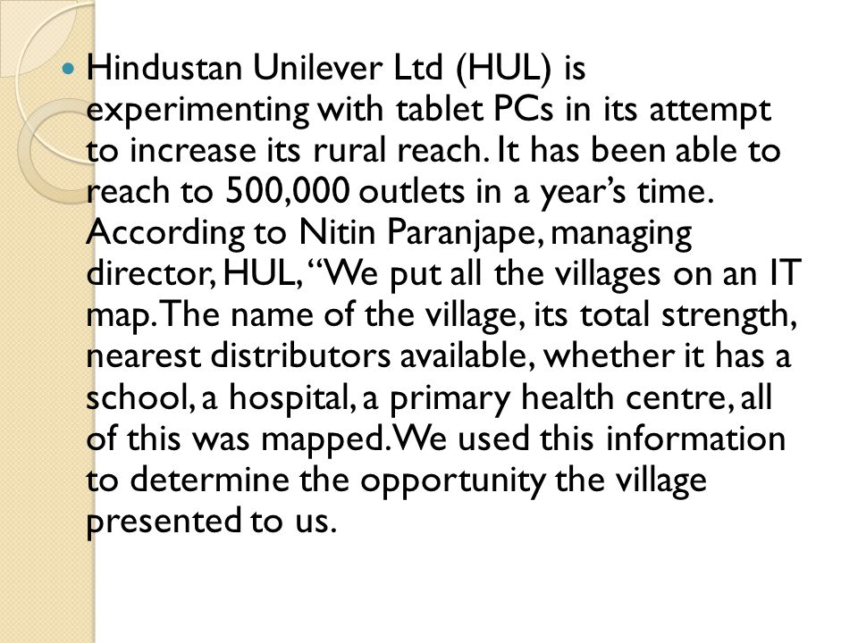 Hindustan Unilever Ltd (HUL) is experimenting with tablet PCs in its attempt to increase its rural reach.