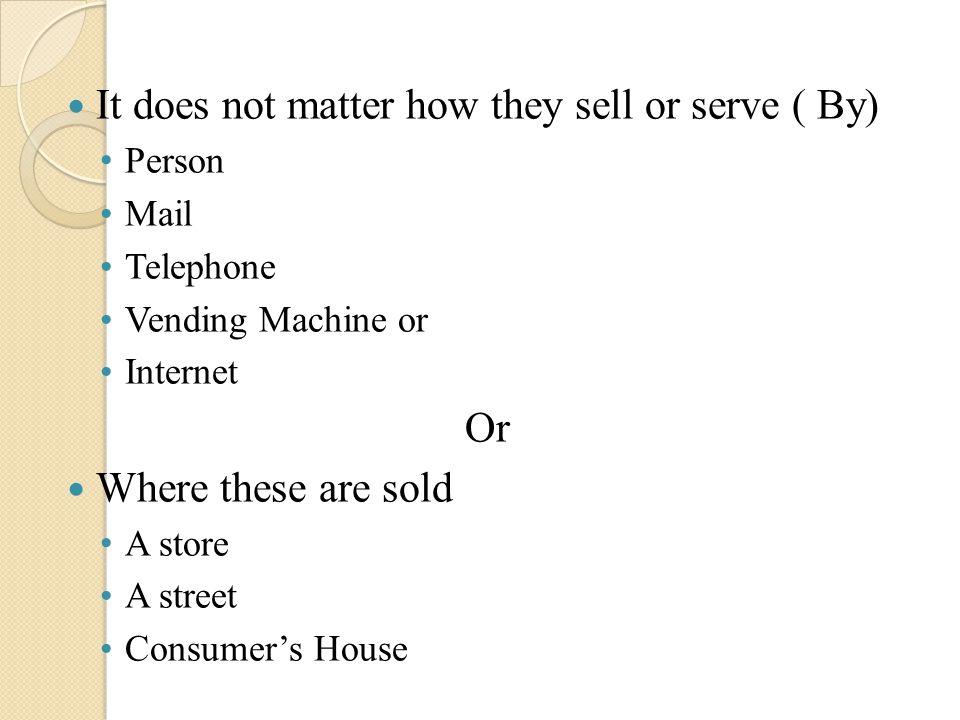 It does not matter how they sell or serve ( By)
