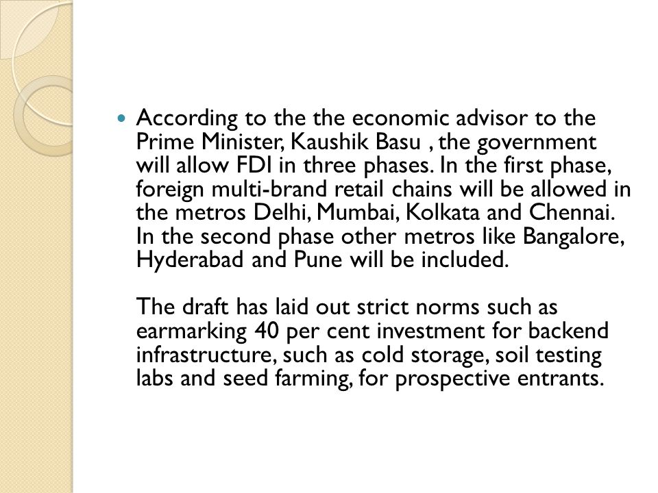 According to the the economic advisor to the Prime Minister, Kaushik Basu , the government will allow FDI in three phases.
