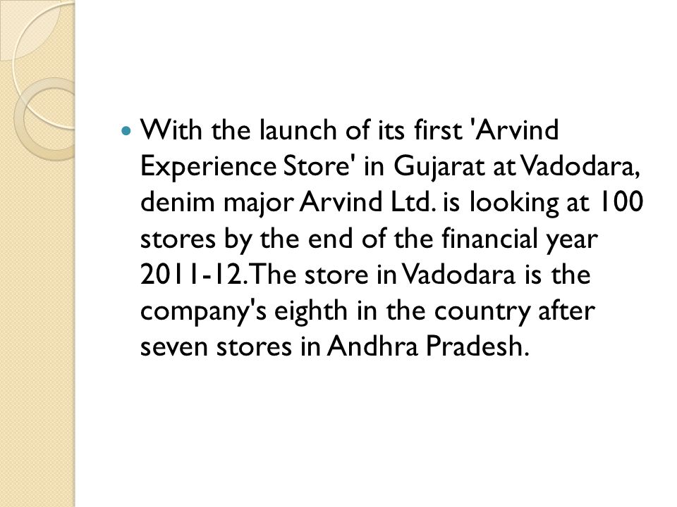 With the launch of its first Arvind Experience Store in Gujarat at Vadodara, denim major Arvind Ltd.