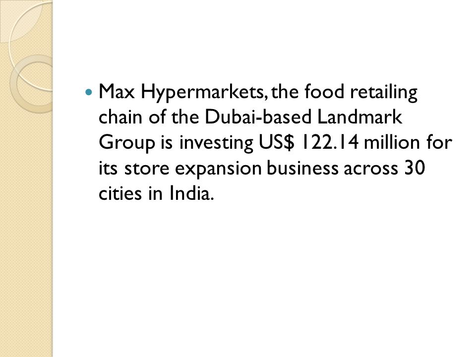 Max Hypermarkets, the food retailing chain of the Dubai-based Landmark Group is investing US$ 122.14 million for its store expansion business across 30 cities in India.