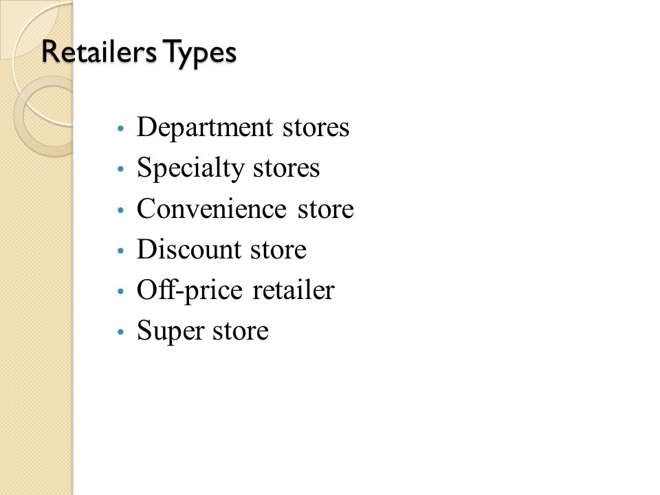 Retailers Types Department stores Specialty stores Convenience store