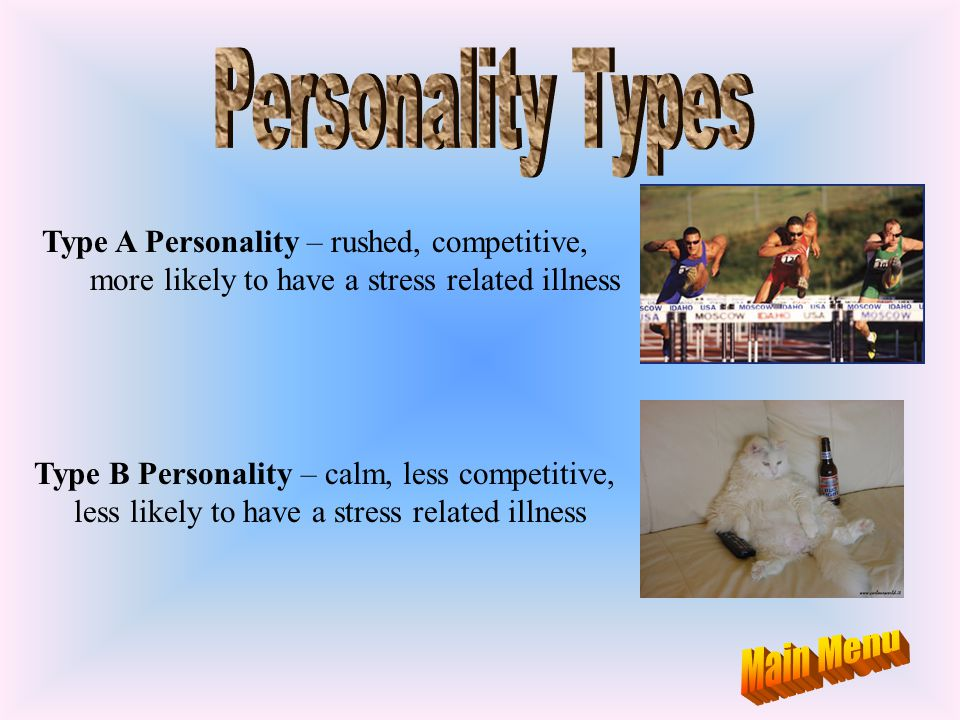 Personality Types Main Menu Type A Personality – rushed, competitive,