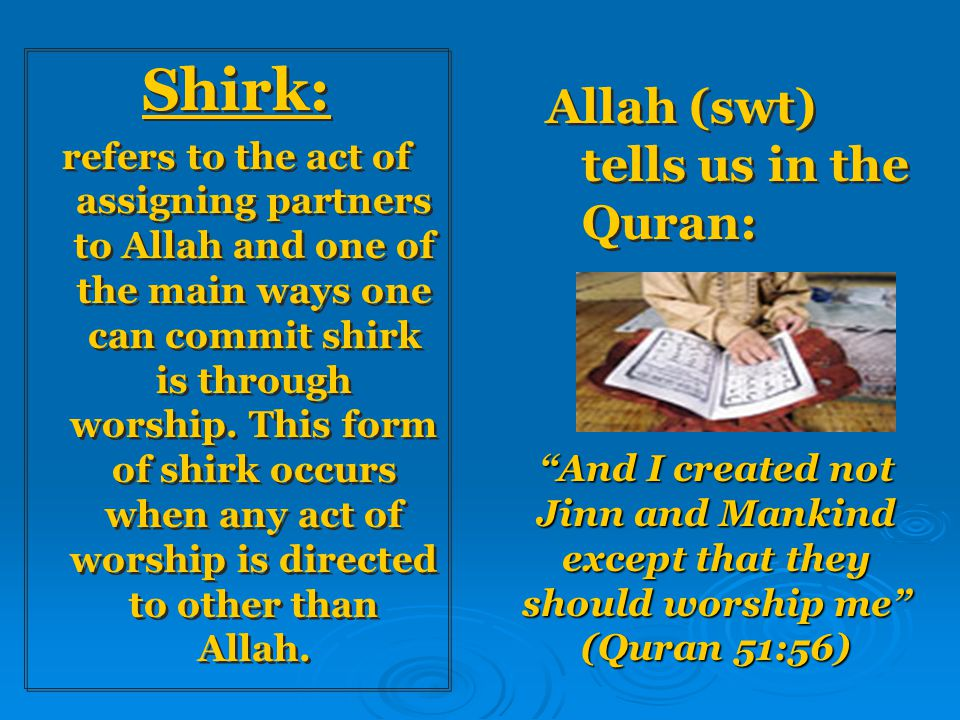 Shirk: Allah (swt) tells us in the Quran: