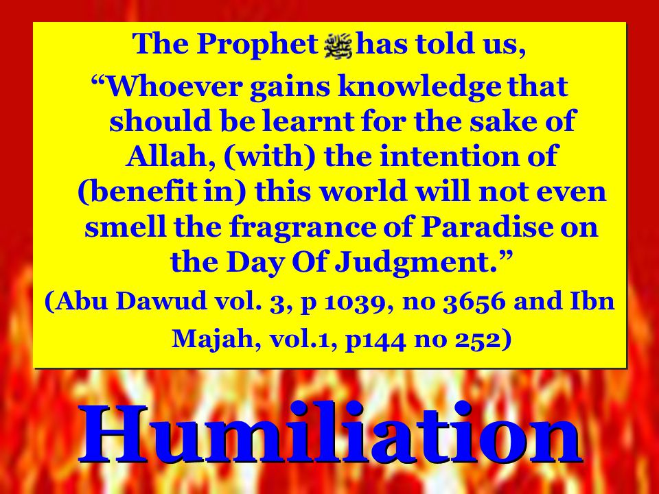 (Abu Dawud vol. 3, p 1039, no 3656 and Ibn Majah, vol.1, p144 no 252)