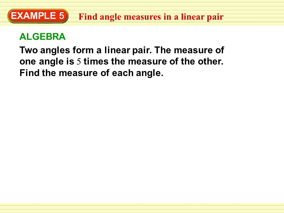 EXAMPLE 5 Find angle measures in a linear pair.