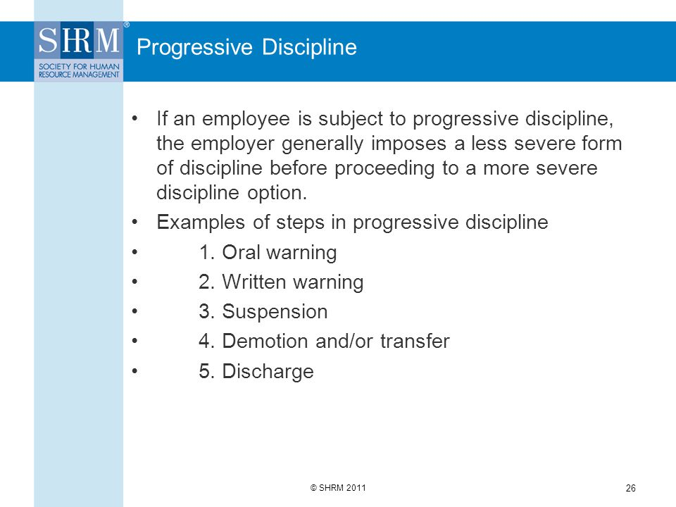 termination and discipline in the workplace Employee discipline is usually focused on one of the following goals: • rehabilitation—helping the employee improve job-related performance • correction—giving the employee an opportunity to correct inappropriate conduct in the workplace or violations of workplace rules (eg, coming in late to work, swearing, excessive personal phone.