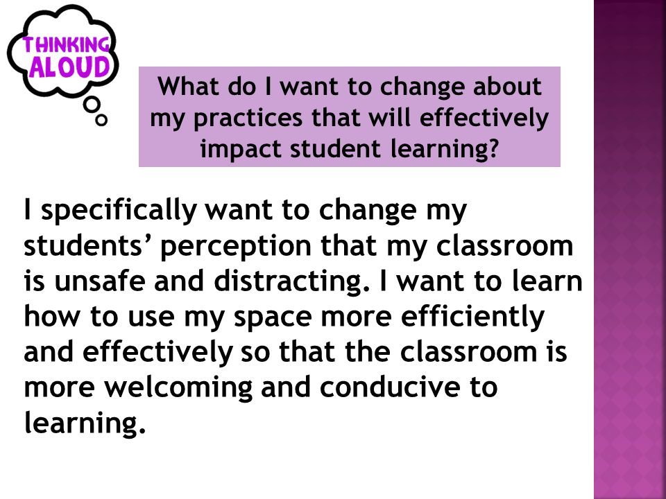 What do I want to change about my practices that will effectively impact student learning