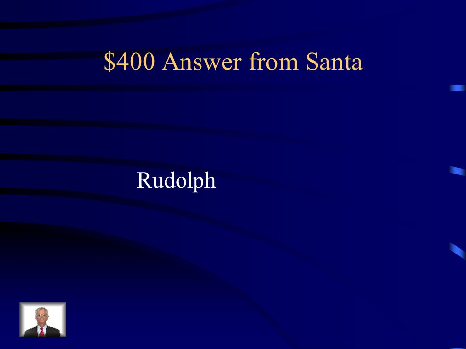 $400 Answer from Santa Rudolph