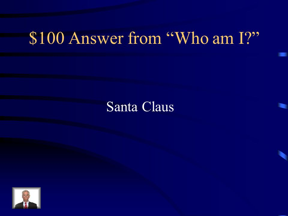 $100 Answer from Who am I Santa Claus