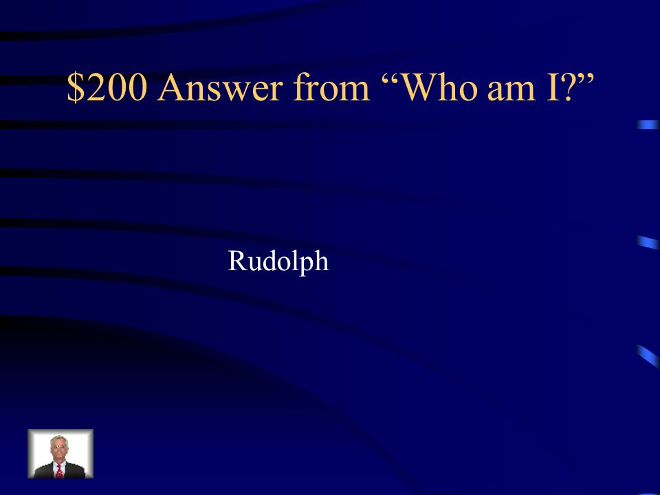 $200 Answer from Who am I Rudolph