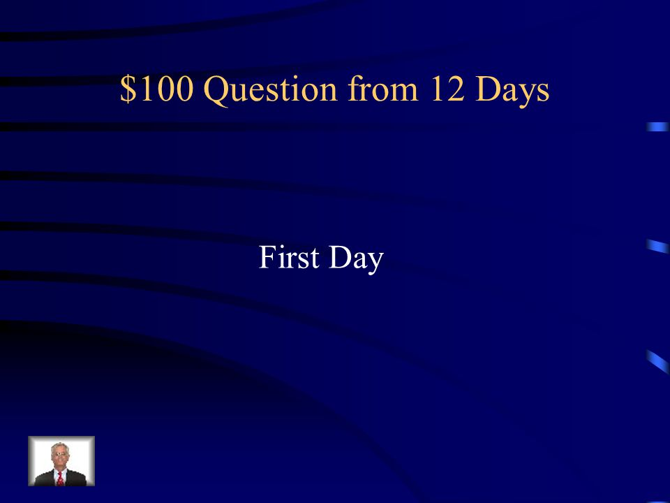 $100 Question from 12 Days First Day