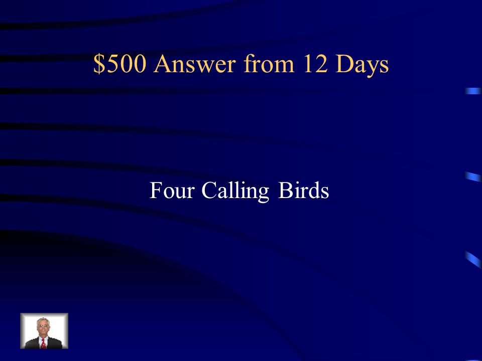 $500 Answer from 12 Days Four Calling Birds