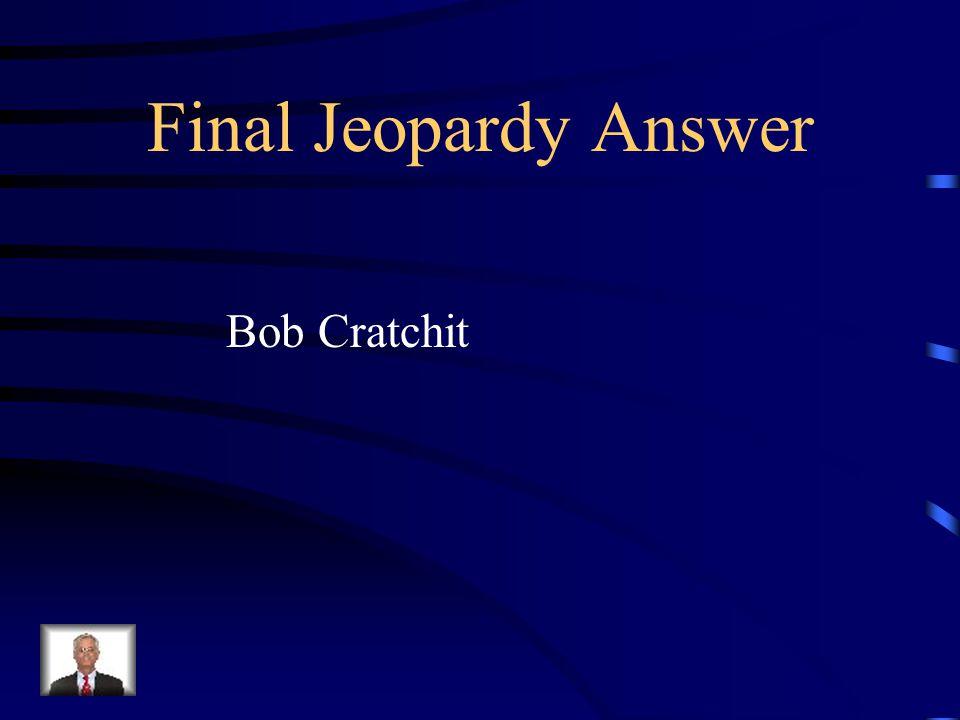 Final Jeopardy Answer Bob Cratchit