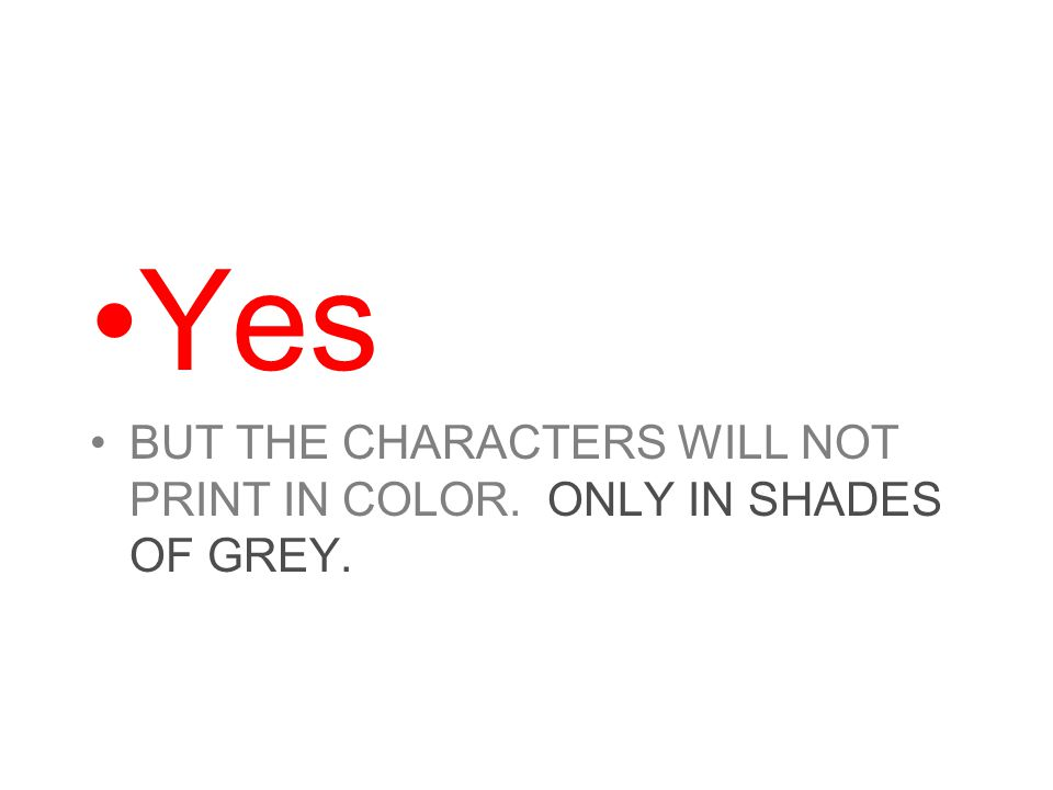 22 Yes BUT THE CHARACTERS WILL NOT PRINT IN COLOR ONLY SHADES OF GREY