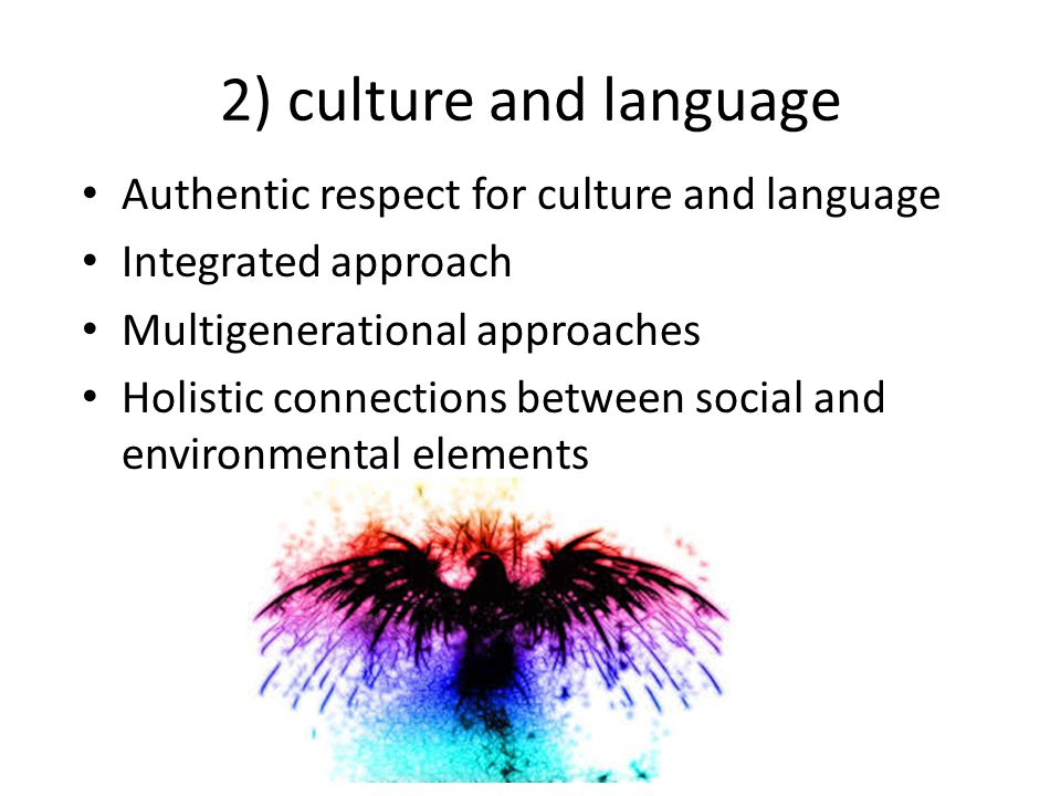 2) culture and language Authentic respect for culture and language