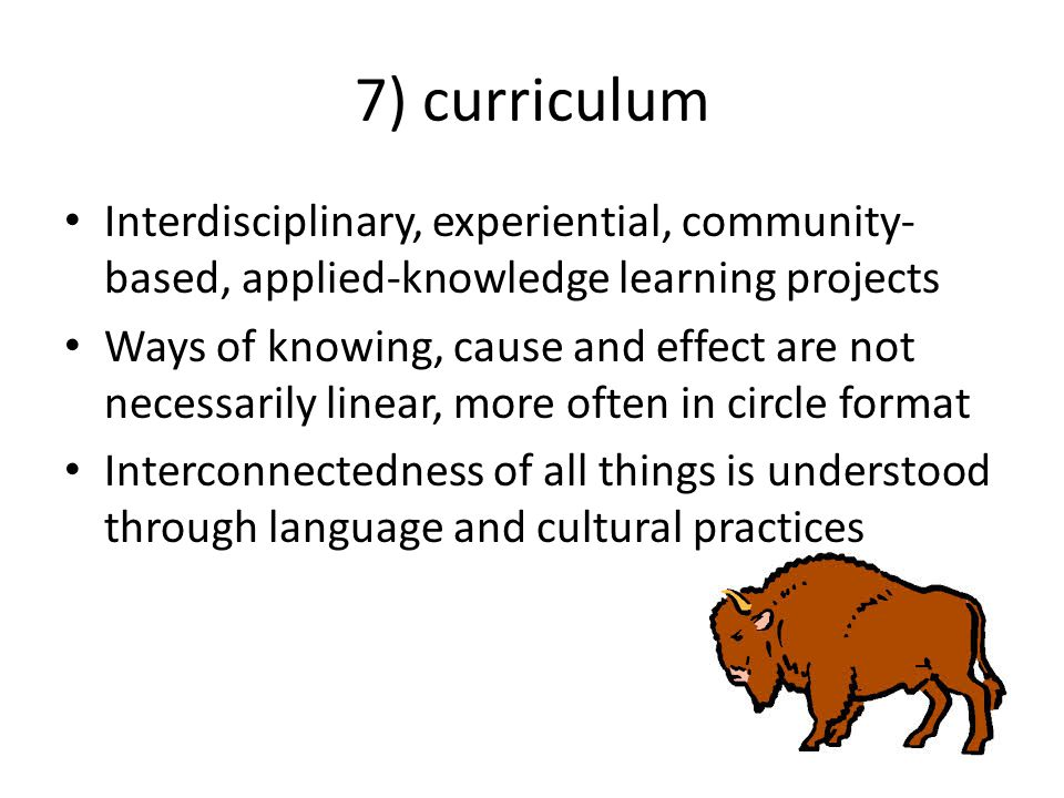 7) curriculum Interdisciplinary, experiential, community-based, applied-knowledge learning projects.