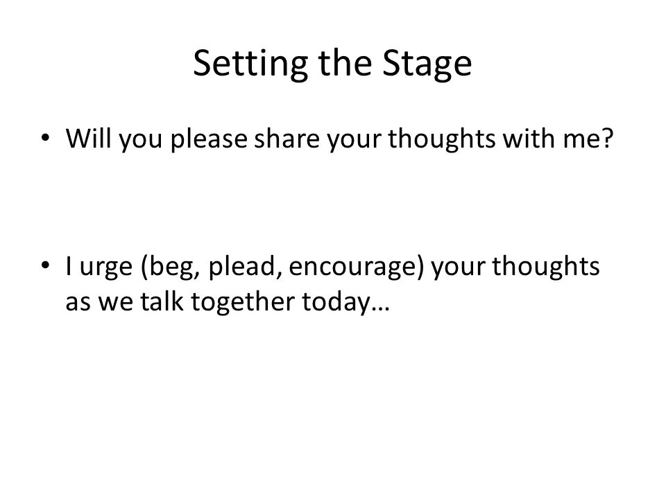 Setting the Stage Will you please share your thoughts with me