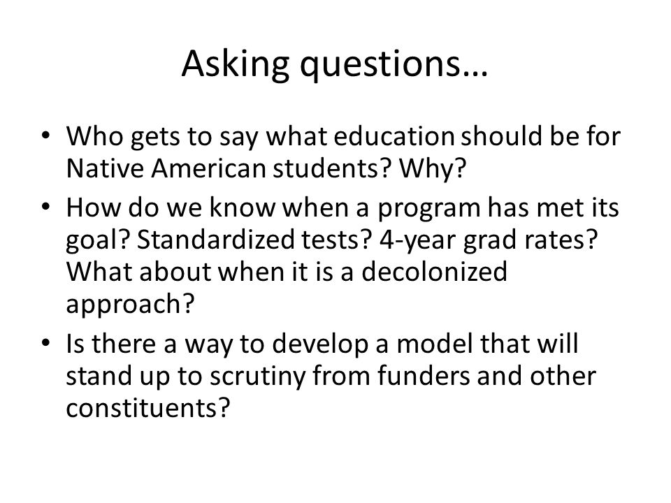 Asking questions… Who gets to say what education should be for Native American students Why