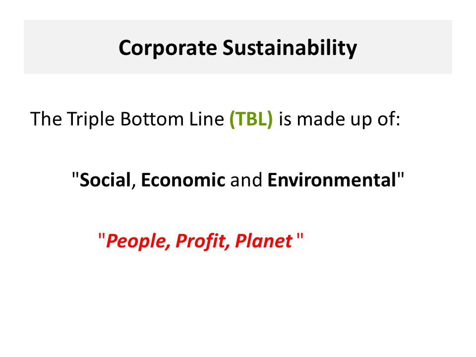 triple bottom line reporting on corporate sustainability We surveyed, 73 percent report the triple bottom line is  of the specific name ( triple bottom line, sustainability, or corporate social responsibili- ty), leaders are.