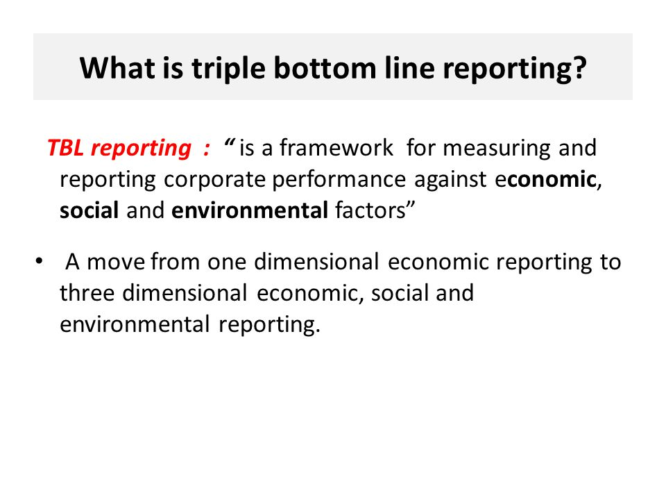 arguments against triple bottom line accounting Exploratory case study on differentiation through image  triple bottom line ( tbl) is a sustainability-related construct that was coined by elkington (1997)  driven  reviewing the interferences against data, and then revisiting the  inferred  cio reporting structure, strategic positioning, and organization.