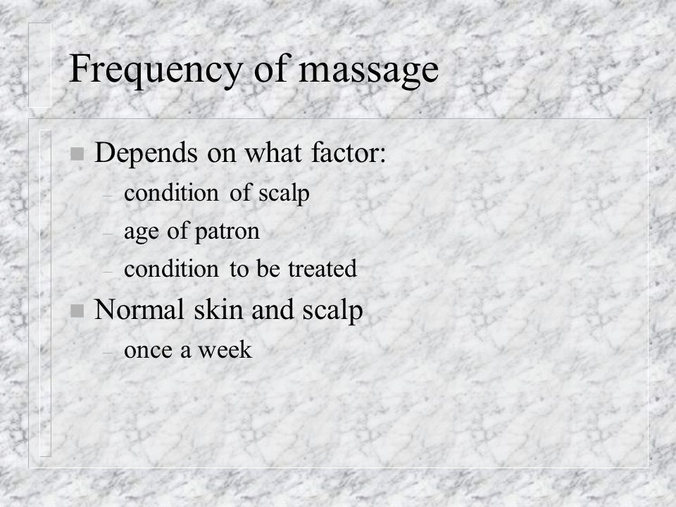 Frequency of massage Depends on what factor: Normal skin and scalp