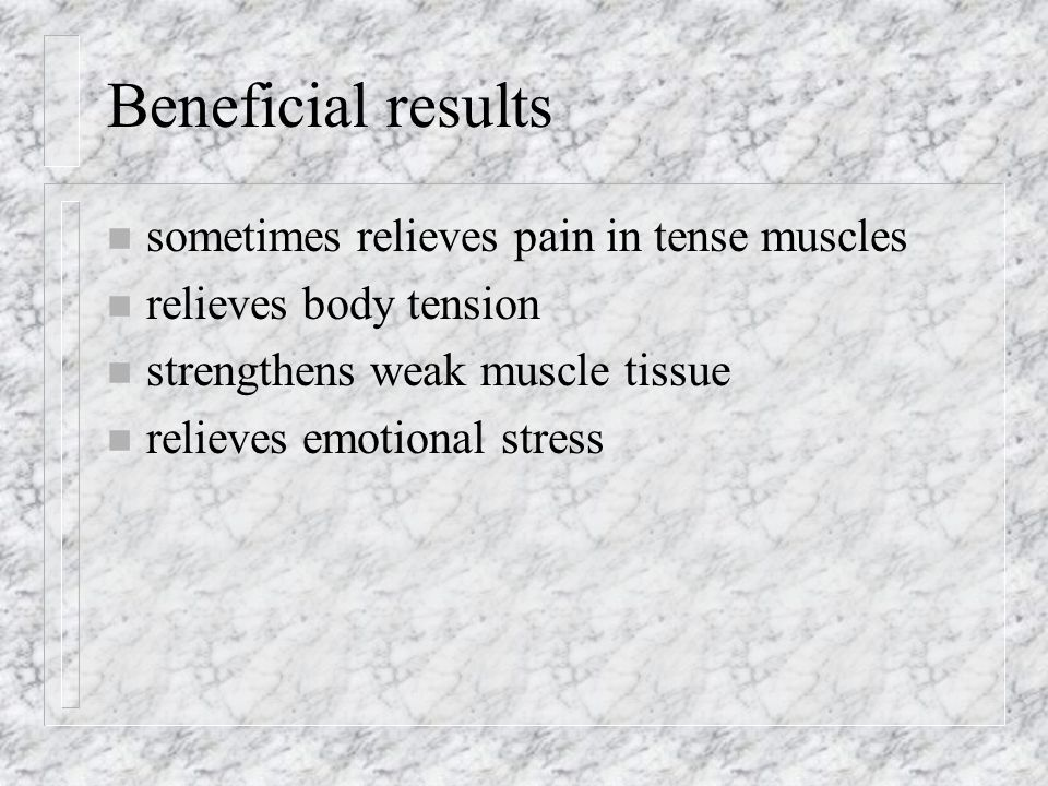 Beneficial results sometimes relieves pain in tense muscles