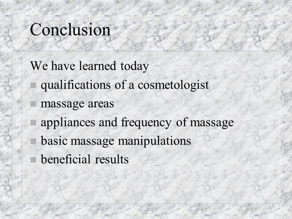 Conclusion We have learned today qualifications of a cosmetologist
