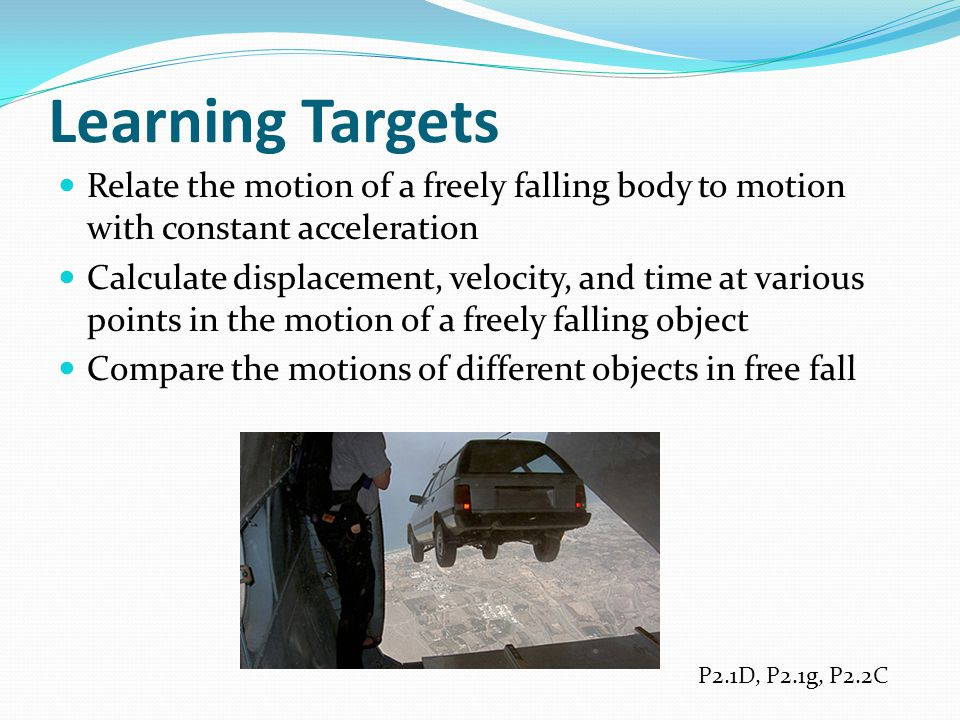 Learning Targets Relate the motion of a freely falling body to motion with constant acceleration.
