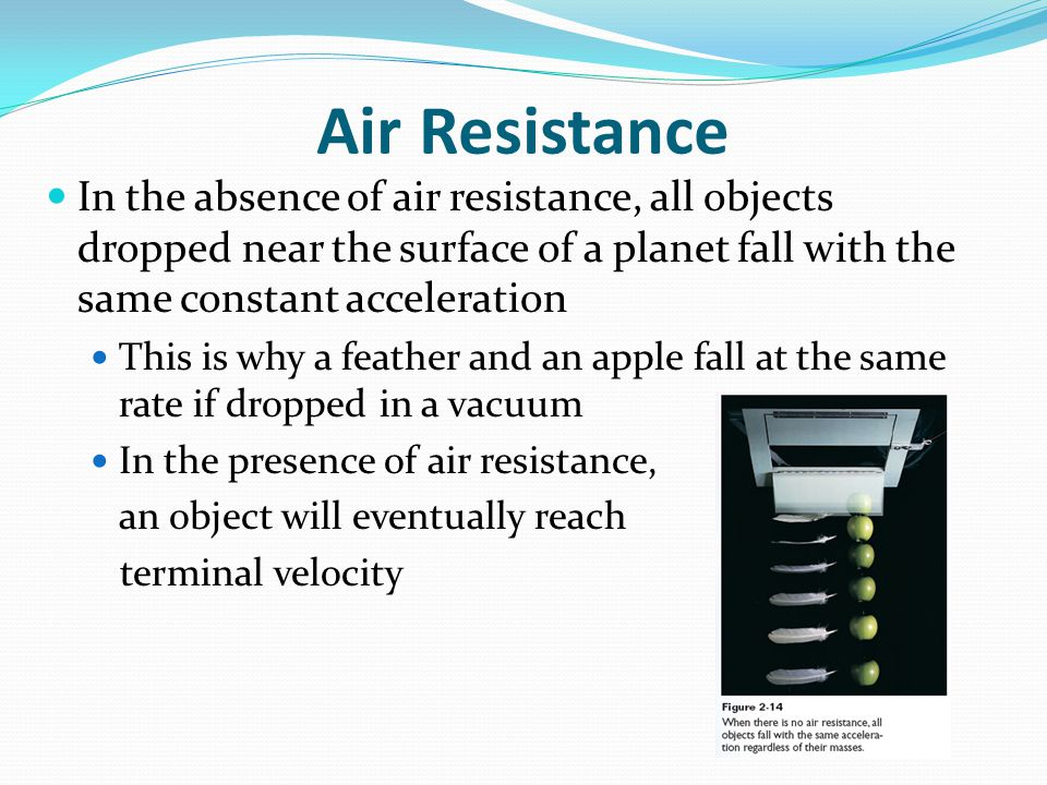 In the absence of air resistance, all objects dropped near the surface of a planet fall with the same constant acceleration