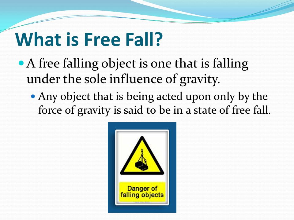 What is Free Fall A free falling object is one that is falling under the sole influence of gravity.