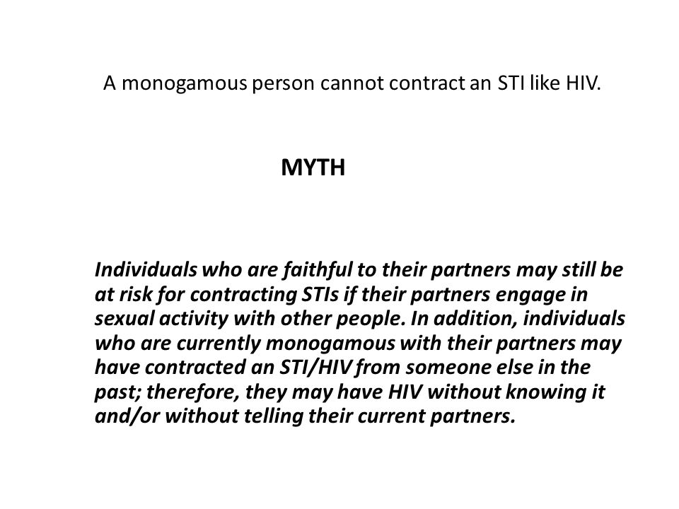 MYTH A monogamous person cannot contract an STI like HIV.