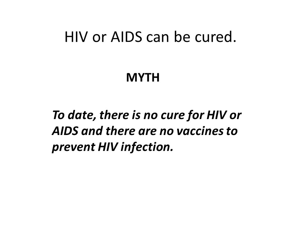 HIV or AIDS can be cured. MYTH