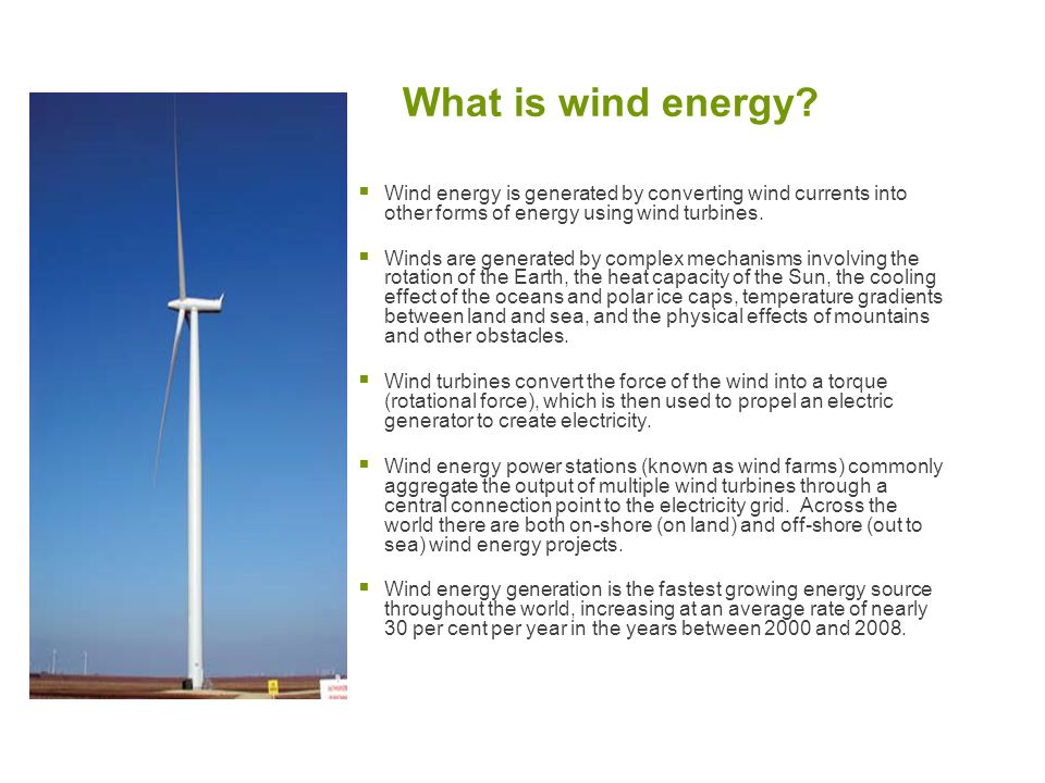 What is wind energy Wind energy is generated by converting wind currents into other forms of energy using wind turbines.