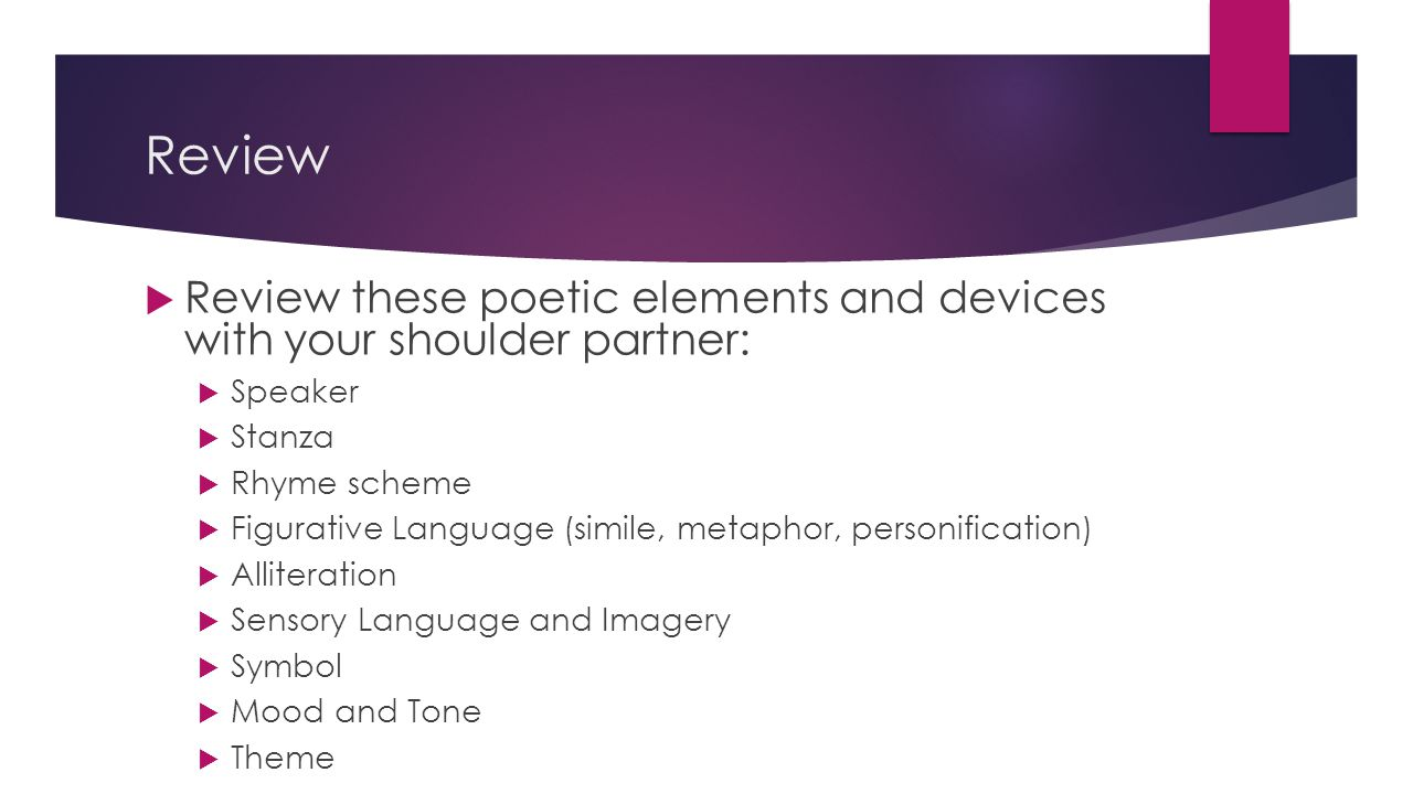 Review Review these poetic elements and devices with your shoulder partner: Speaker. Stanza. Rhyme scheme.