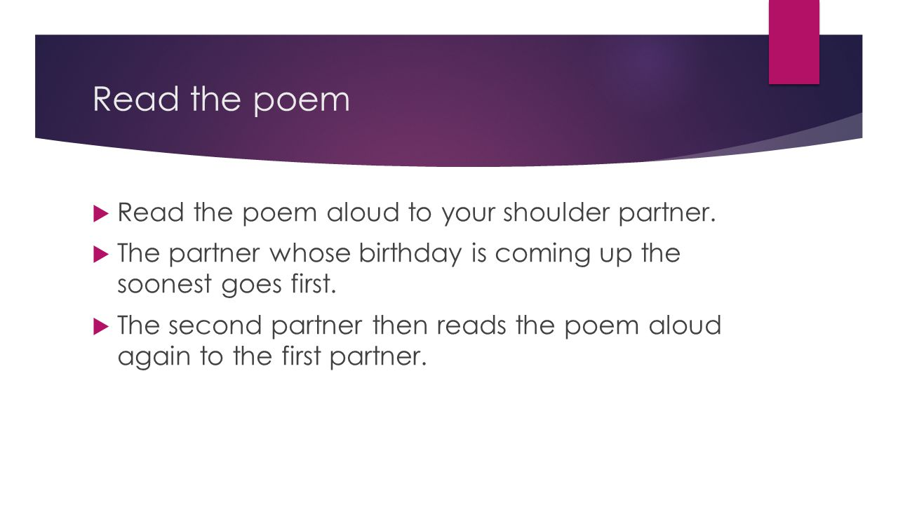 Read the poem Read the poem aloud to your shoulder partner.