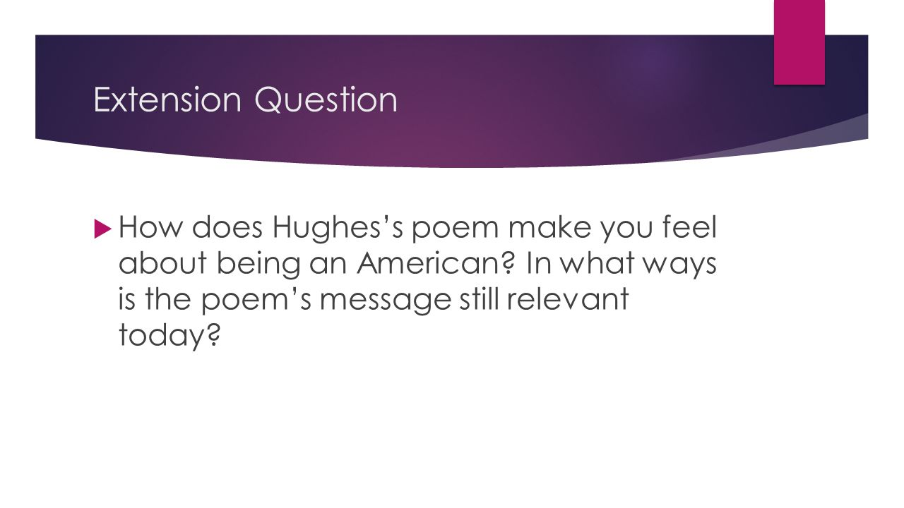 Extension Question How does Hughes's poem make you feel about being an American.