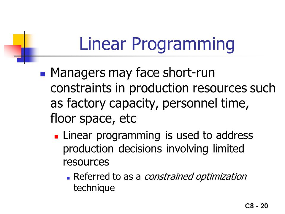 Linear Programming Managers may face short-run constraints in production resources such as factory capacity, personnel time, floor space, etc.