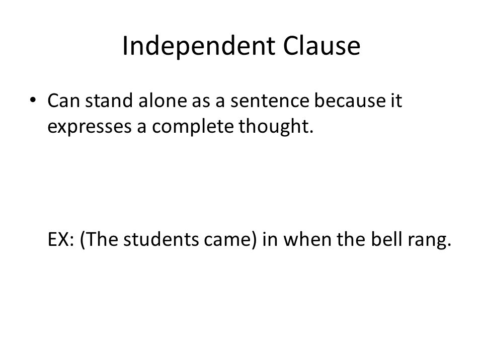 Independent Clause Can stand alone as a sentence because it expresses a complete thought.