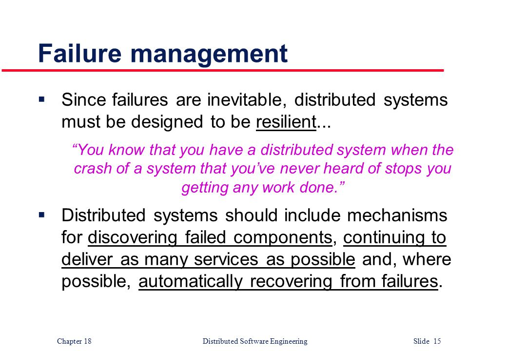 failures in a distributed system Practice exercises 59 b specify which of the entries in your list also are applicable to a centralized system answer: three common failures in a distributed system include: (1) network.