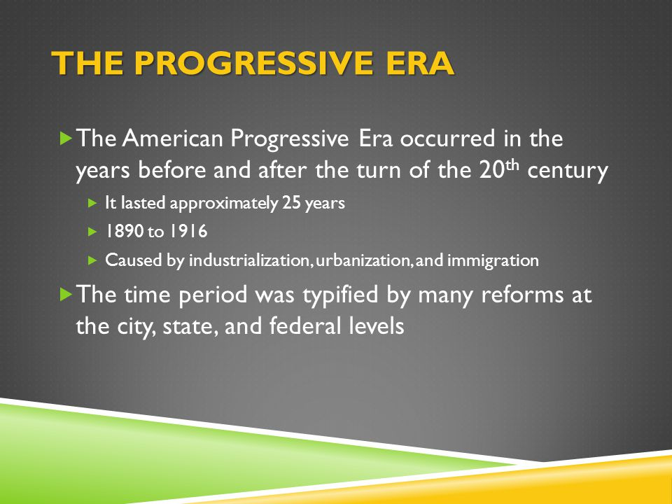 The Progressive Era The American Progressive Era occurred in the years before and after the turn