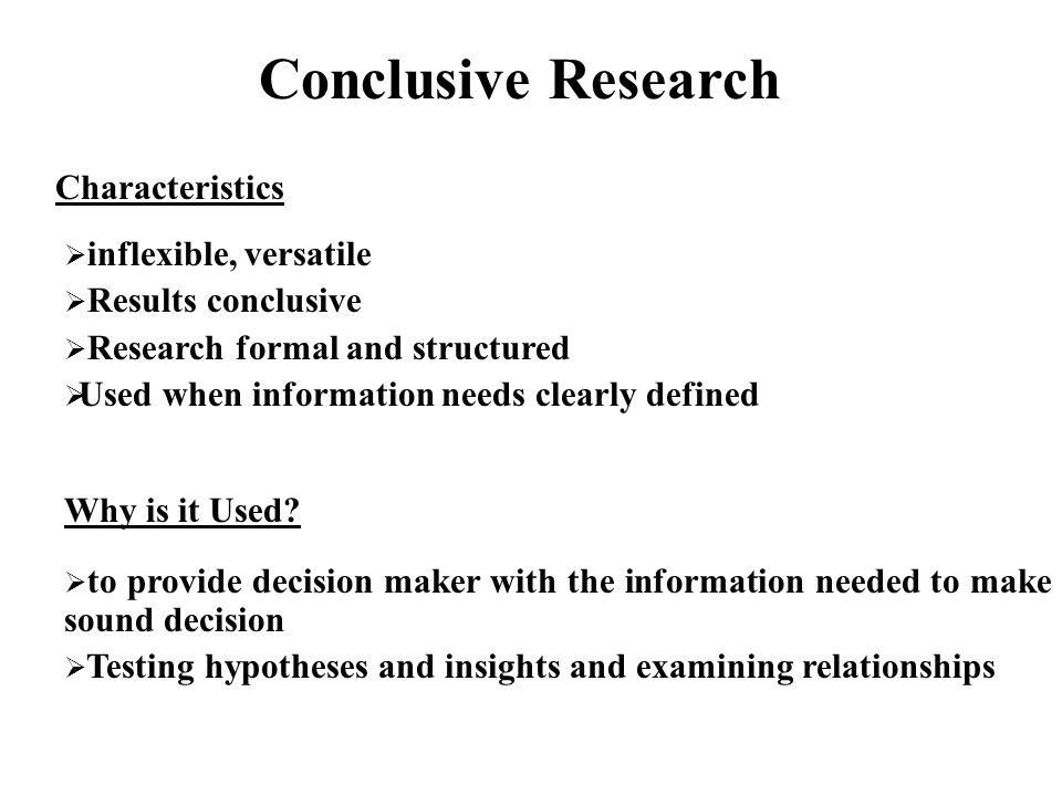 conclusive research definition Research design: definition • a  research design is a framework or blueprint for conducting the marketing research project it details the procedures necessary for obtaining the information needed to structure or solve marketing research problems  conclusive research.
