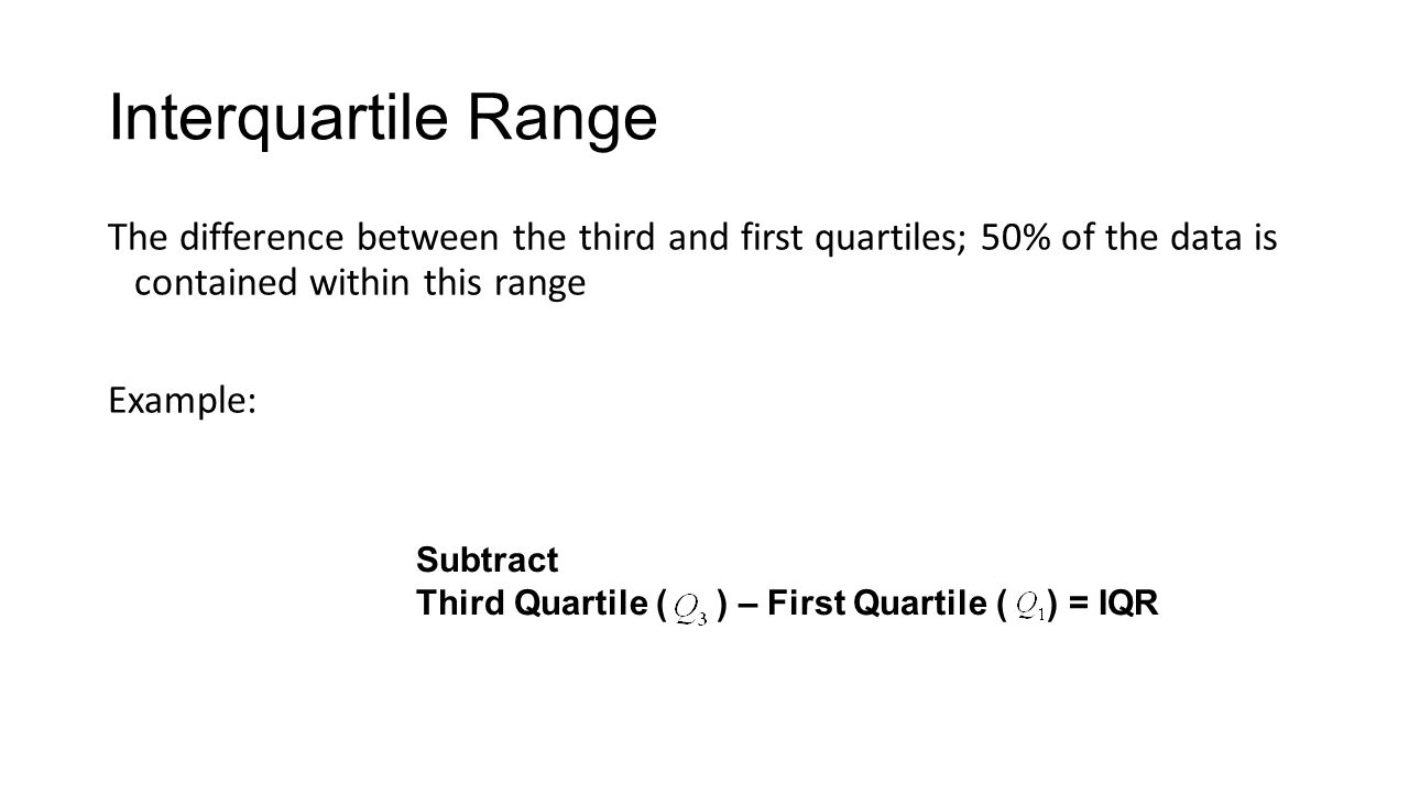 Interquartile Range The Difference Between The Third And First Quartiles;  50% Of The Data