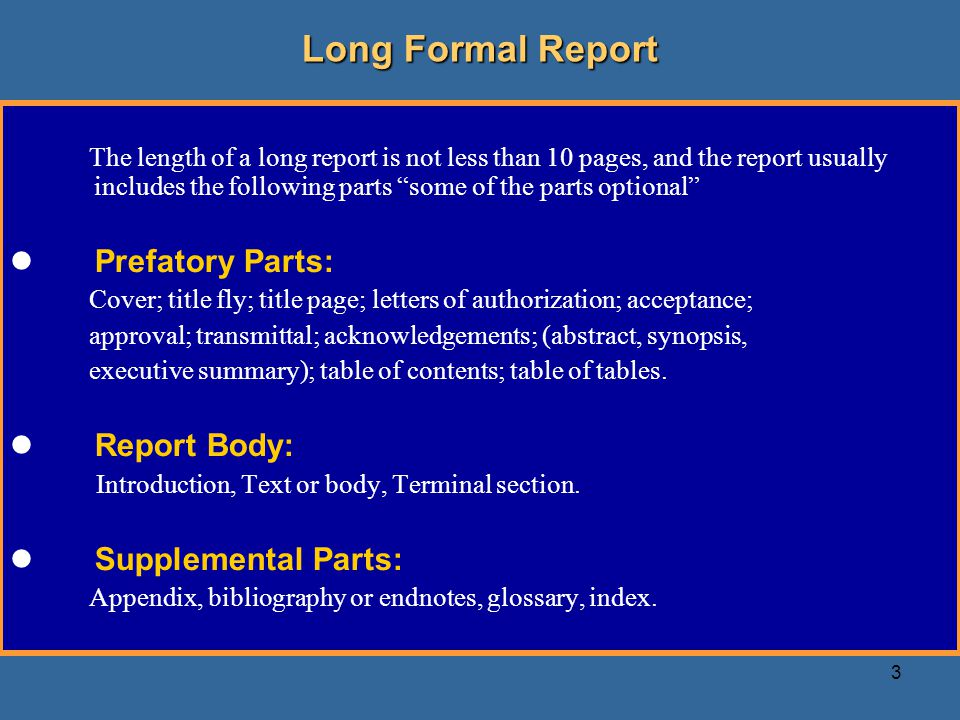 formal report long A report or account is an informational work, such as writing, speech, television or  film, made  lengthy written reports will almost always contain a table of  contents, appendices, footnotes, and references a bibliography or list of  references will.