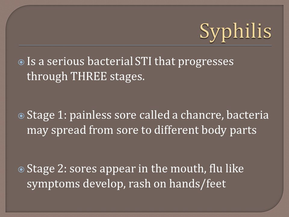 Syphilis Is a serious bacterial STI that progresses through THREE stages.
