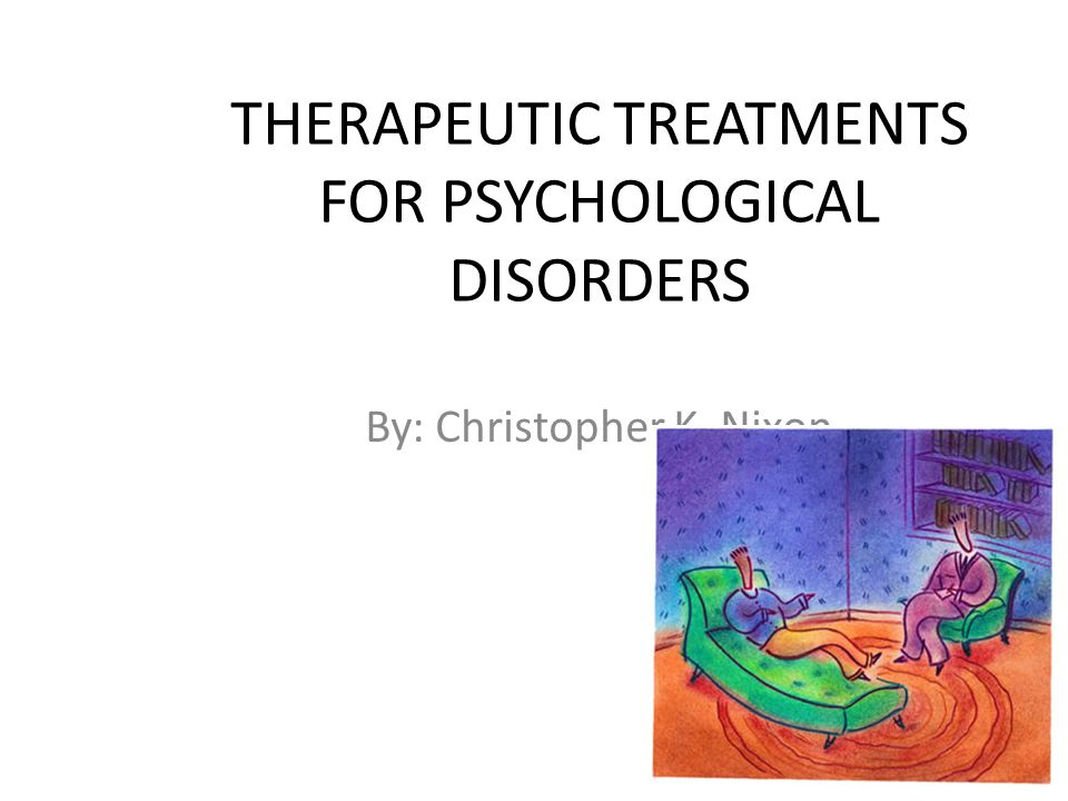 "treatments and therapies for psychological disorders Within the context of this article, the term ""psychological treatment"" means  psychotherapy and ""mental disorder"" means mental distress psycho-therapy  consists."